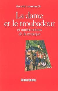La dame et le troubadour : et autres contes de la musique