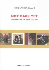 Not dark yet : chansons de Bob Dylan