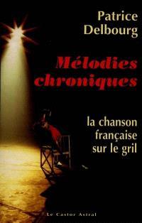 Mélodies chroniques : la chanson française sur le gril