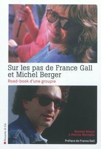 Sur les pas de France Gall et Michel Berger : le road-book d'une groupie