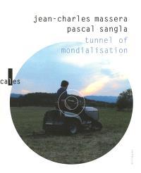 Tunnel of mondialisation. Suivi de J'ai grandi à côté de la vie