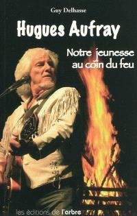 Hugues Aufray : notre jeunesse au coin du feu : histoire de quelques chansons mythiques et des autres