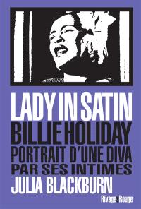 Lady in satin : Billie Holiday, portrait d'une diva par ses intimes