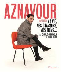Aznavour : ma vie, mes chansons, mes films...
