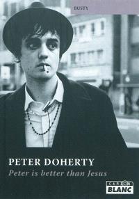 Peter Doherty : Peter is better than Jesus