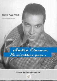 André Claveau : ne m'oubliez pas : 1911-2003
