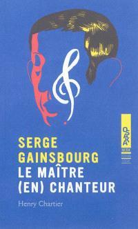Serge Gainsbourg : le maître (en)chanteur