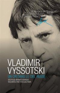Vladimir Vyssotski : un cri dans le ciel russe : ses plus grands voyages