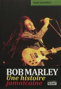 Bob Marley : une histoire jamaïcaine