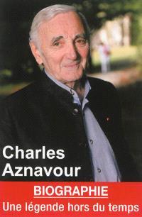 Charles Aznavour : une légende hors du temps : biographie