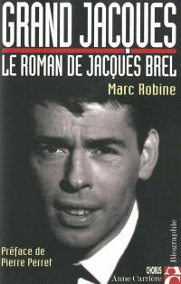 Grand Jacques : le roman de Jacques Brel