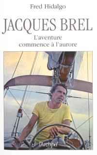 Jacques Brel : l'aventure commence à l'aurore