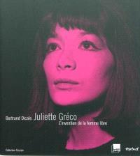 Juliette Gréco : l'invention de la femme libre