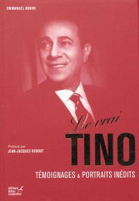 Le vrai Tino : témoignages & portraits inédits