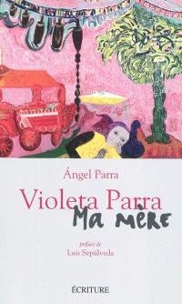 Violeta Parra, ma mère