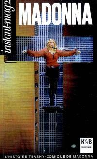 Instant-mag 2, Madonna : l'histoire trashy-comique de Madonna