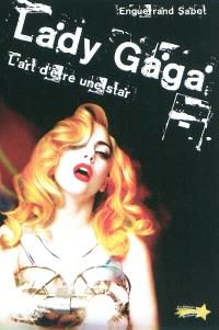 Lady Gaga : l'art d'être une star