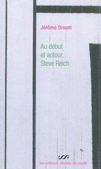 Au début et autour, Steve Reich : une pure fiction