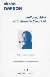 La capture des forces. Volume 1, Wolfgang Rihm et la nouvelle simplicité