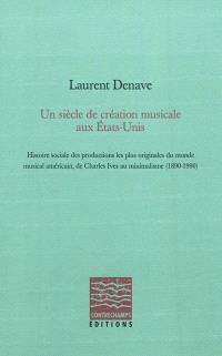 Un siècle de création musicale aux Etats-Unis : histoire sociale des productions les plus originales du monde musical américain, de Charles Ives au minimalisme : 1890-1990