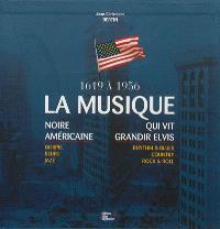 La musique noire américaine qui vit grandir Elvis : 1619 à 1956