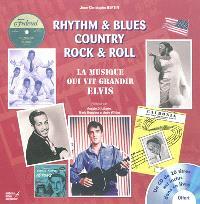 Rythm & blues, country, rock & roll : la musique qui vit grandir Elvis