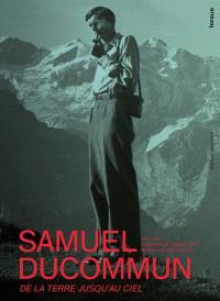 Samuel Ducommun : 1914-1987, compositeur, organiste et pédagogue neuchâtelois : de la Terre jusqu'au ciel