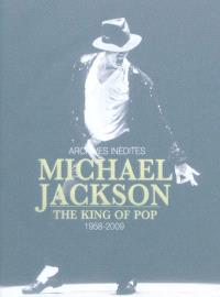 Michael Jackson : the king of the pop, 1958-2009 : archives inédites