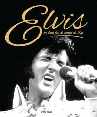 Elvis : le destin hors du commun du King