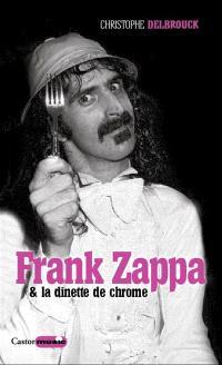 Frank Zappa & la dînette de chrome. Volume 2, 1972-1978