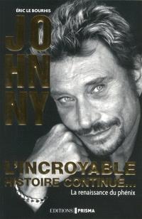 Johnny : l'incroyable histoire continue... : la renaissance du phénix