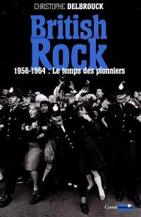 British rock. Volume 1, 1956-1964, le temps des pionniers