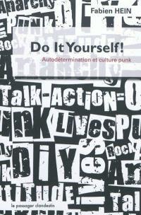 Do it yourself ! : autodétermination et culture punk