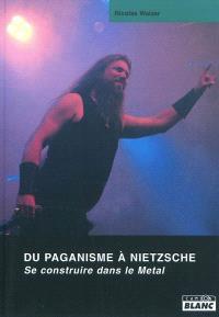 Du paganisme à Nietzsche : se construire dans le Metal
