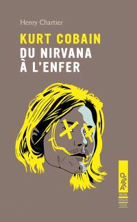 Kurt Cobain : du nirvana à l'enfer