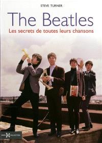 The Beatles : les secrets de toutes leurs chansons