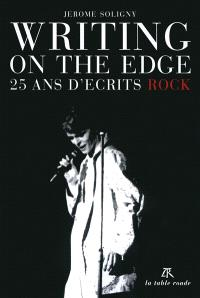 Writing on the edge : 25 ans d'écrits rock