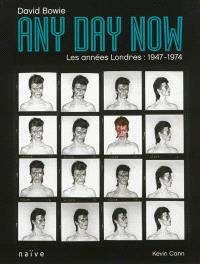 Any day now : David Bowie, les années Londres, 1947-1974