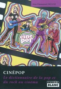 Cinépop : le dictionnaire de la pop et du rock au cinéma