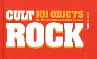 Cult rock : les 101 objets qui ont marqué l'histoire du rock