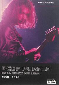 Deep purple : de la fumée sur l'eau, 1968-1976