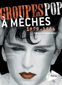 Groupes pop à mèches, 1979-1984 : néo-romantiques, modernes, le sublime et le ridicule
