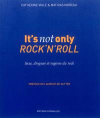 It's not only rock'n'roll : sexe, drogues & sagesse du rock