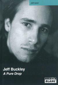 Jeff Buckley : a pure drop