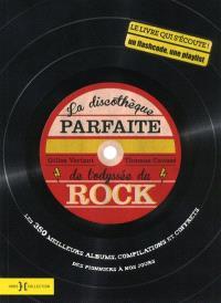 La discothèque parfaite de l'odyssée du rock : les 350 meilleurs albums, compilations et coffrets : des pionniers à nos jours