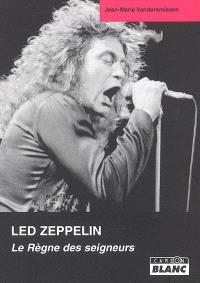 Led Zeppelin : le règne des seigneurs : de la genèse au millénaire