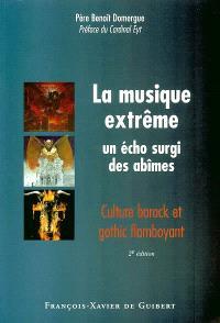 La musique extrême : un écho surgi des abîmes : culture barock et gothic flamboyant