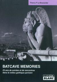 Batcave memories : 25 ans de soirées et de rencontres dans le milieu gothique parisien