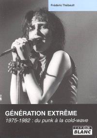 Génération extrême : 1975-1982, du punk à la cold-wave