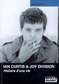 Ian Curtis & Joy Division : histoire d'une vie